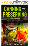 Canning and Preserving Cookbook: 50 Simple and Essential Homemade Canning Recipes for Beginners