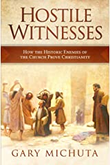 Hostile Witnesses: How the Historic Enemies of the Church Prove Christianity Paperback