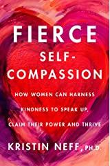 Fierce Self-Compassion: How Women Can Harness Kindness to Speak Up, Claim Their Power, and Thrive Kindle Edition