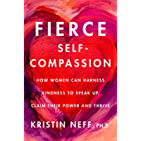Fierce Self-Compassion: How Women Can Harness Kindness to Speak Up, Claim Their Power, and Thrive (English Edition)