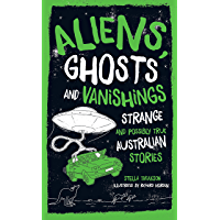Aliens, Ghosts and Vanishings: Strange and Possibly True Australian Stories