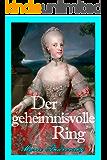 Der geheimnisvolle Ring. Ein historischer Liebesroman aus dem Wien Maria Theresias (German Edition)