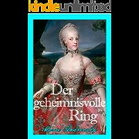 Der geheimnisvolle Ring. Ein historischer Liebesroman aus dem Wien Maria Theresias