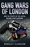 Gang Wars of London - How the Streets of the Capital Became a Battleground