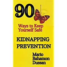 KIDNAPPING PREVENTION, 90 Ways to keep yourself safe Oct 14, 2010