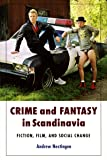 Crime and Fantasy in Scandinavia: Fiction, Film, and Social Change