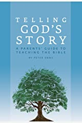 Telling God's Story: A Parents' Guide to Teaching the Bible (Telling God's Story) Kindle Edition