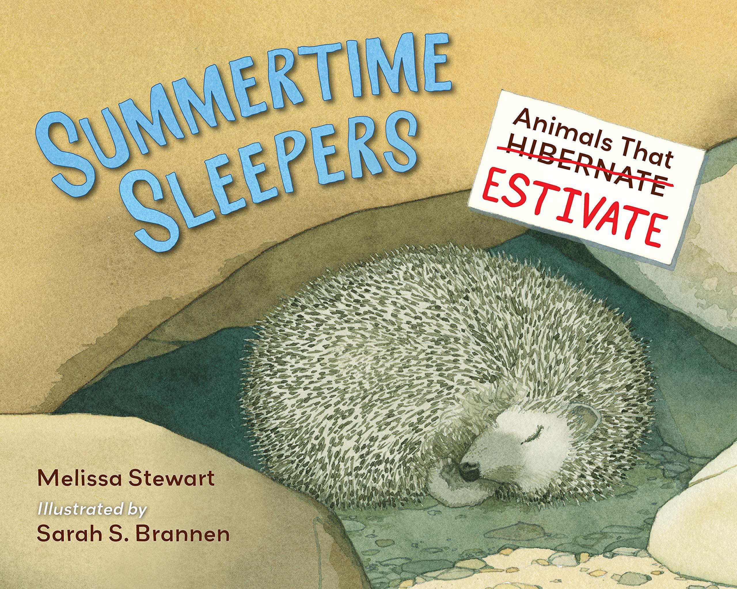 Summertime Sleepers: Animals That Estivate: Stewart, Melissa, Brannen,  Sarah: 9781580897167: Amazon.com: Books