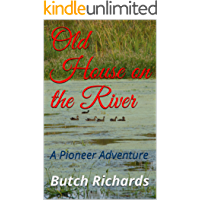 Old House on the River: A Pioneer Adventure