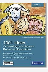 1001 Ideen für den Alltag mit autistischen Kindern und Jugendlichen: Praxistipps für Eltern, pädagogische und therapeutische Fachkräfte (German Edition) Kindle Edition