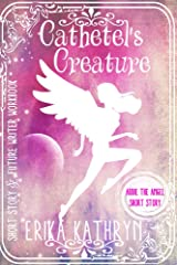 Audie the Angel: Cathetel's Creature: SHORT STORY (The Angel Archives Book 5) Kindle Edition