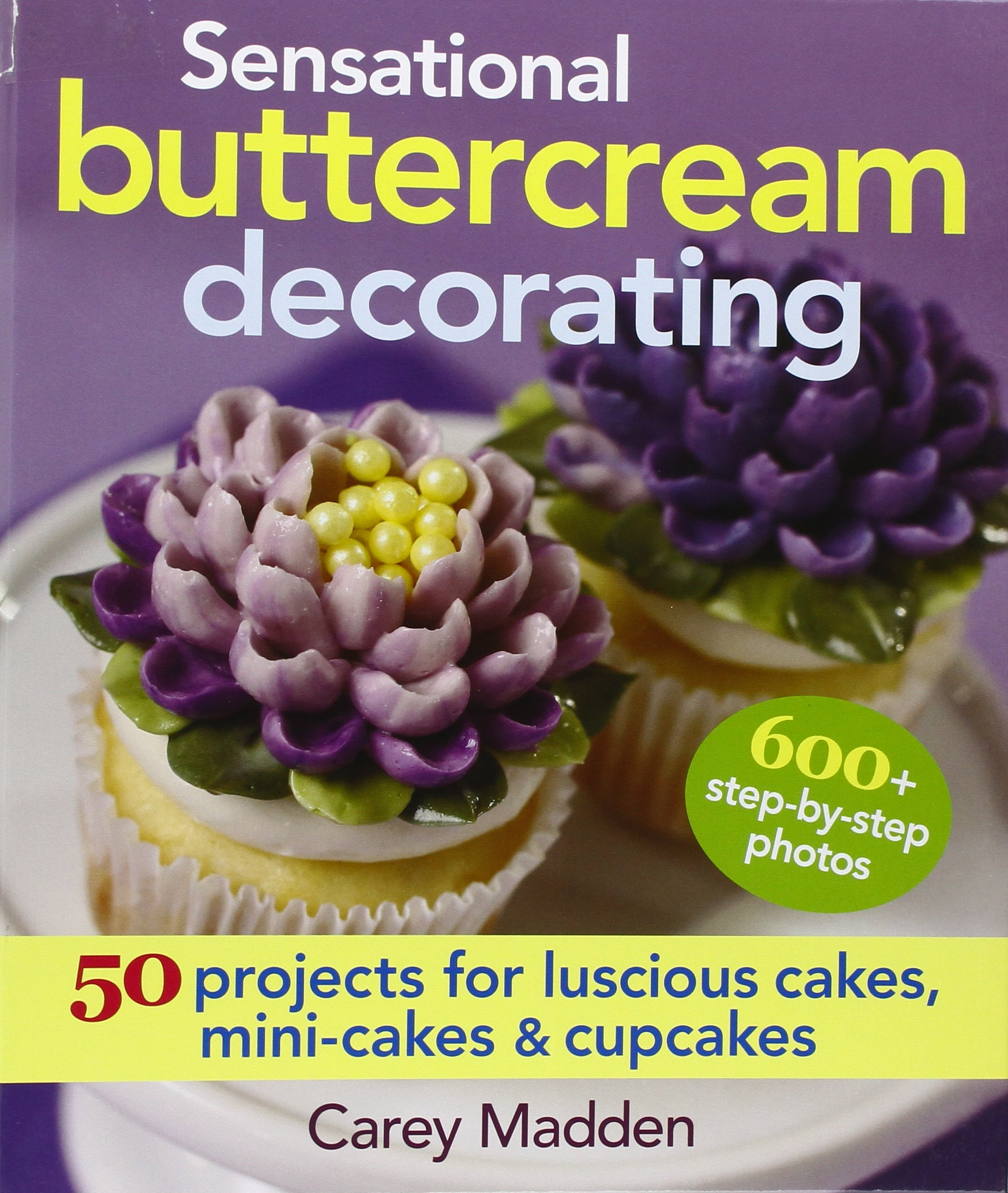 Sensational Buttercream Decorating: 50 Projects for Luscious Cakes, Mini-Cakes and Cupcakes by Robert Rose