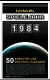 Lenhardts Spielejahr 1984: 50 Computer- und Videospiel-Klassiker