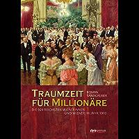 Traumzeit für Millionäre: Die 929 reichsten Wienerinnen und Wiener im Jahr 1910 (German Edition)