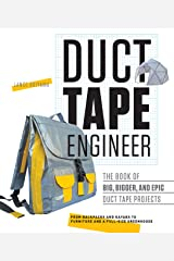 Duct Tape Engineer: The Book of Big, Bigger, and Epic Duct Tape Projects Paperback