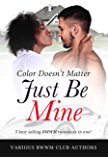 Color Doesn't Matter, Just Be Mine (BWWM Romance)