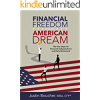 Financial Freedom and the American Dream: Five Steps for Financial Independence and Early Retirement