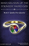 Reincarnation of the Strongest Sword God: Book 6 - Quality Over Quantity (English Edition)