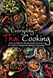 Everyday Thai Cooking: Easy, Authentic Recipes from Thailand to Cook at Home for Friends and Family