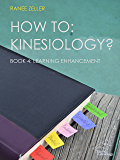 HOW TO: Kinesiology? Book 4: Learning Enhancement: Kinesiology Muscle Testing