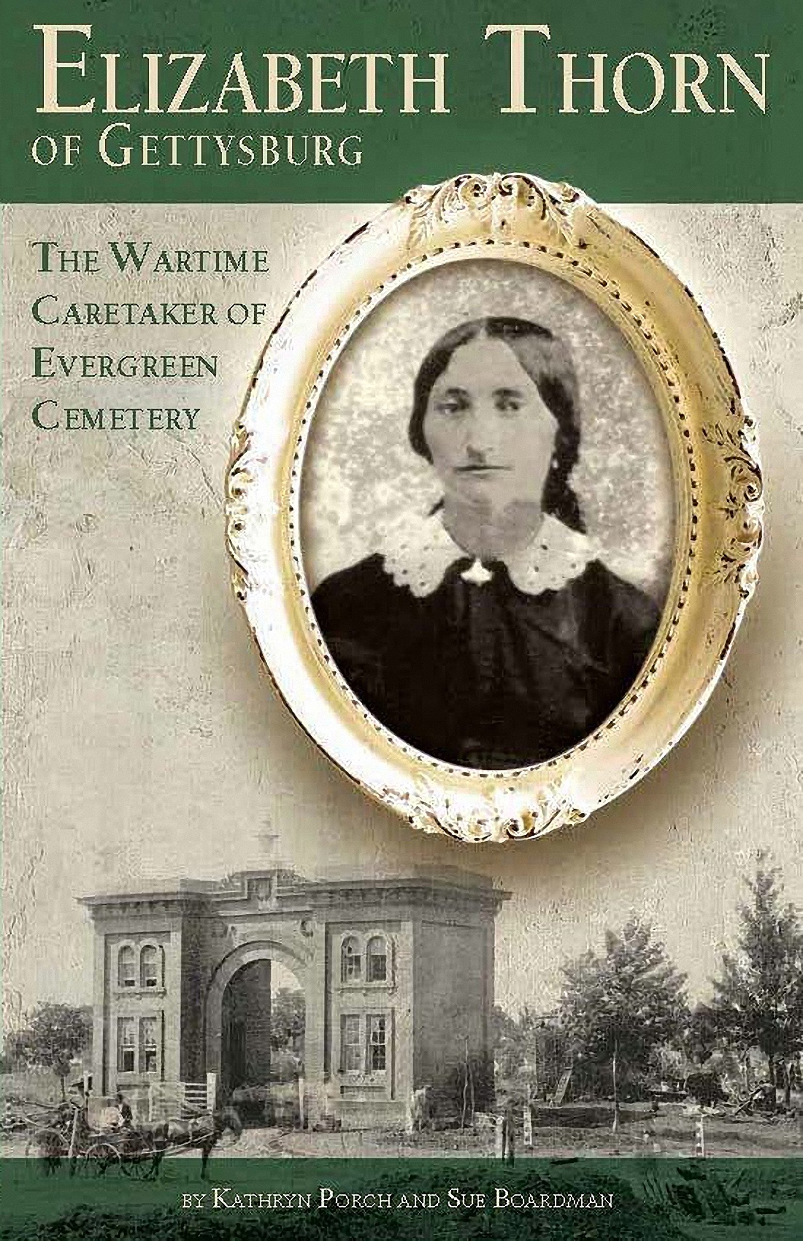 Elizabeth Thorn of Gettysburg: The Wartime Caretaker of Evergreen Cemetery