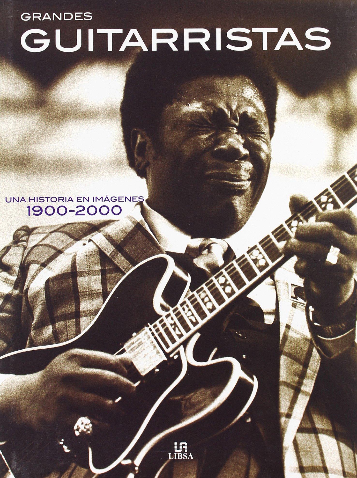 Grandes Guitarristas : Una Historia En Imagenes 1900-2000 / Great ...