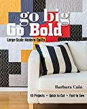 Go Big, Go Bold: Large-Scale Modern Quilts: 10 Projects, Quick to Cut, Fast to Sew