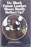 Do Black Patent-Leather Shoes Really Reflect Up?: A Fictionalized Memoir