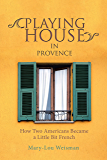 Playing House in Provence: How Two Americans Became a Little Bit French