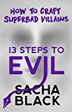 13 Steps To Evil: How to Craft Superbad Villains (Better Writers Series)