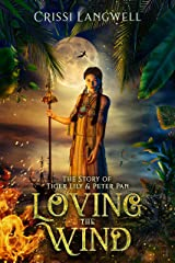 Loving the Wind: The Story of Tiger Lily & Peter Pan Kindle Edition