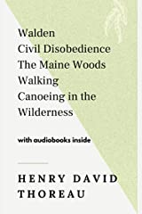 Henry David Thoreau: Walden, Civil Disobedience, The Maine Woods, Walking, Canoeing in the Wilderness - WITH AUDIOBOOKS INSIDE Kindle Edition
