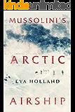 Mussolini's Arctic Airship (Kindle Single)