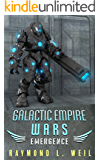 Galactic Empire Wars: Emergence (The Galactic Empire Wars Book 2)