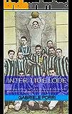 Inter 110 e lode: I 110 anni dell'Inter raccontati attraverso le sfide più belle, importanti e drammatiche della storia nerazzurra