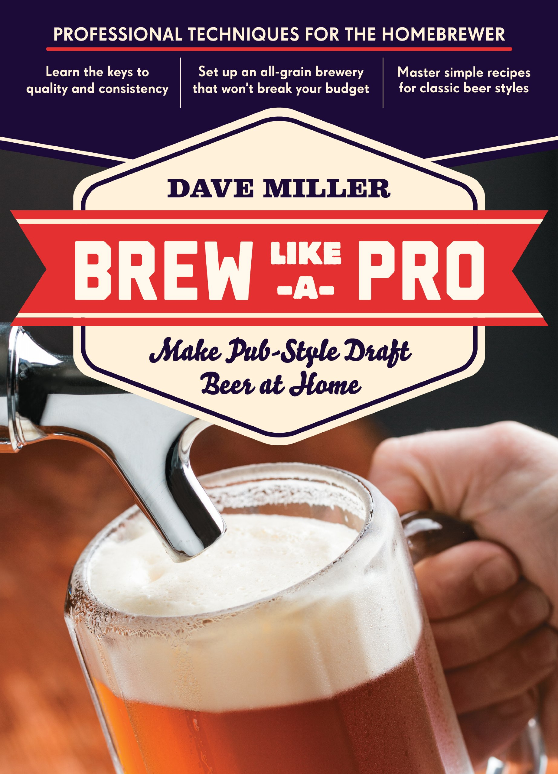 Home wine making and beer brewing recipes quality wine - Brew Like A Pro Make Pub Style Draft Beer At Home Dave Miller 9781612120508 Amazon Com Books