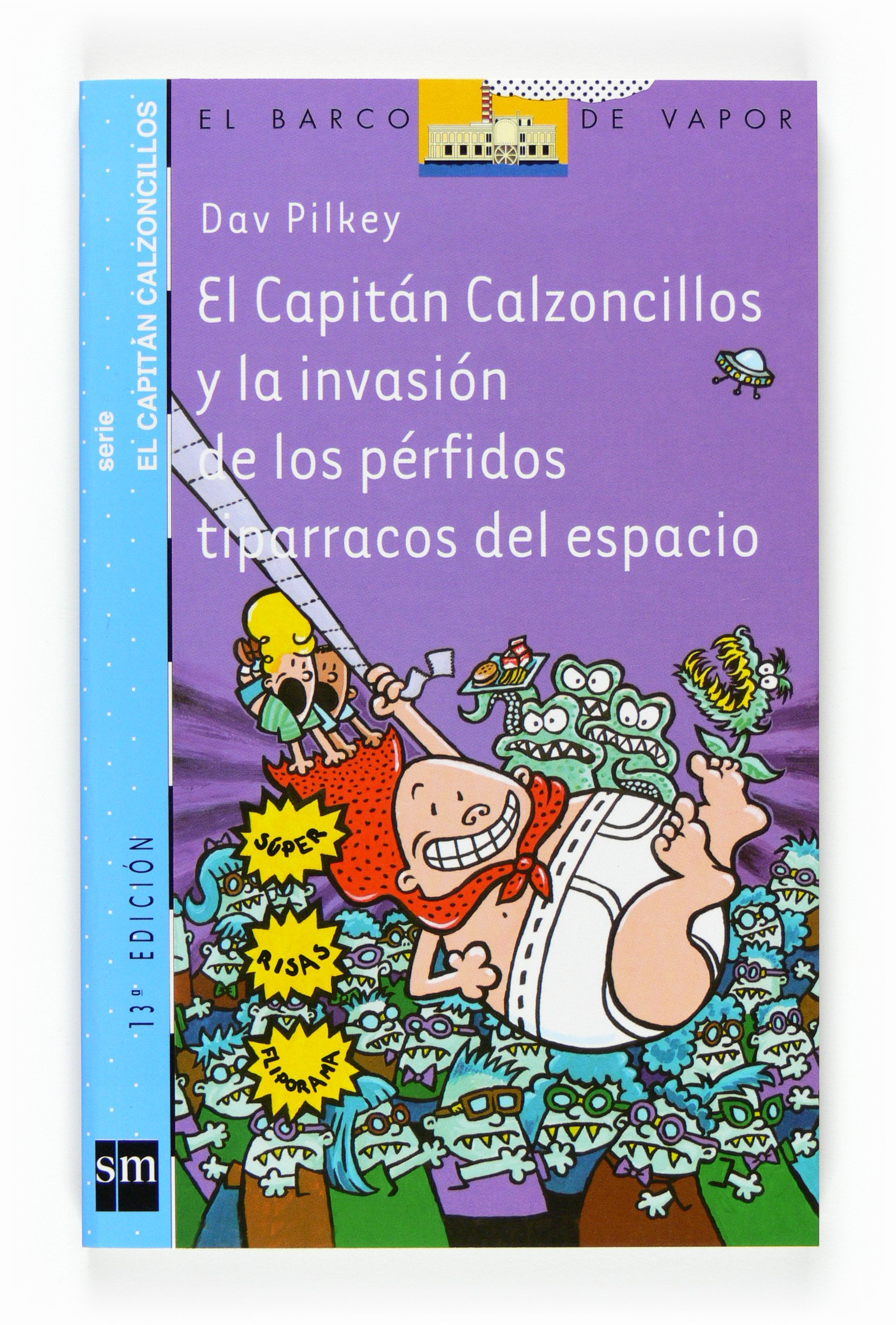 El Capitán Calzoncillos y la invasión de los pérfidos tiparracos del espacio  Barco de Vapor Azul: Amazon.es: Dav Pilkey, Miguel Azaola: Libros