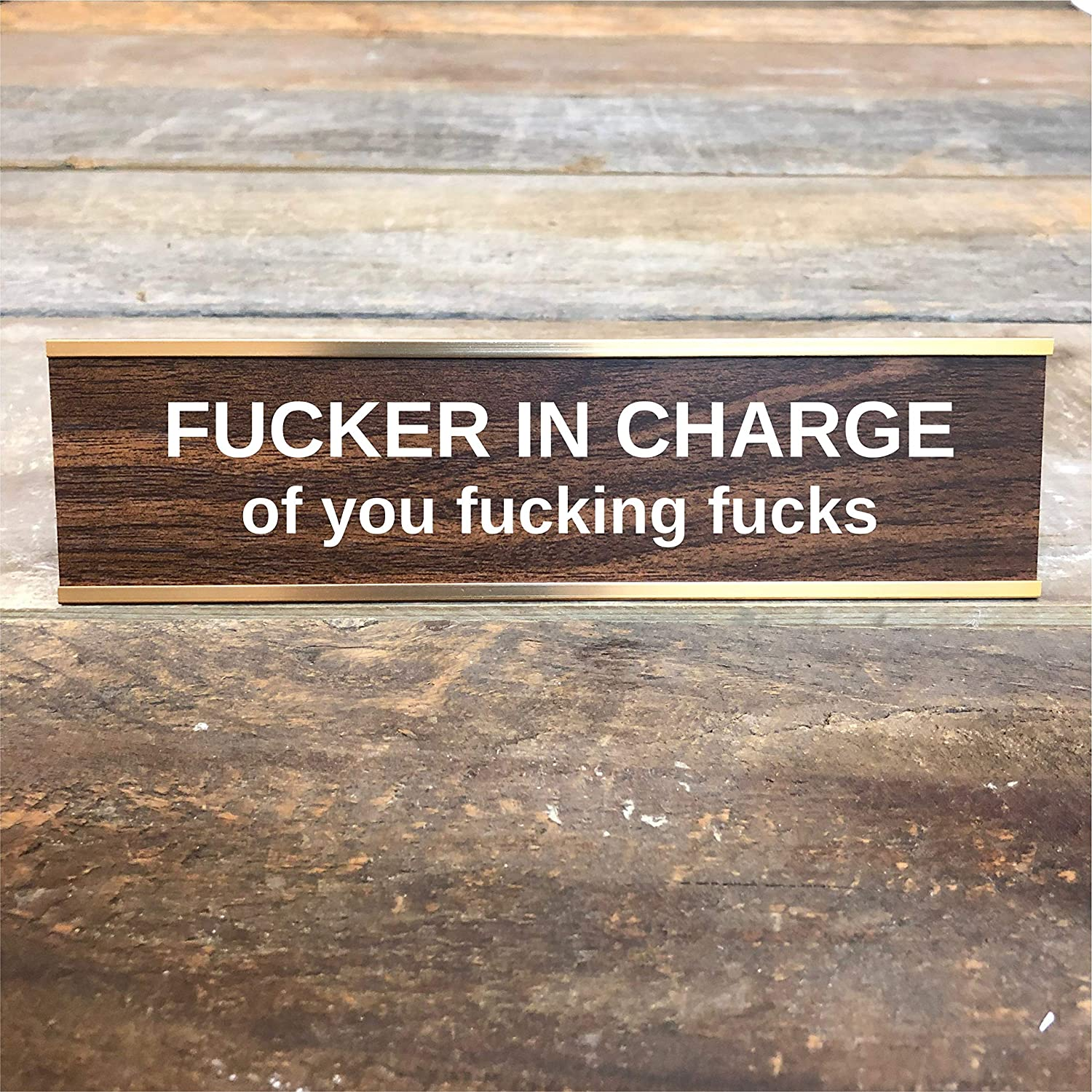 Fucker in Charge of You Fucking Fucks Desk Sign - Funny Office Desk Sign - Gag Gift