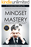 Mindset Mastery: A Proven, Breakthrough Guide To Attaining A Life Of Unimaginable Happiness, Success, & Freedom