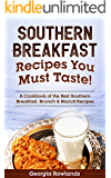 Southern Breakfast Recipes You Must Taste!: A Cookbook of the Best Southern Breakfast, Brunch & Biscuit Recipes