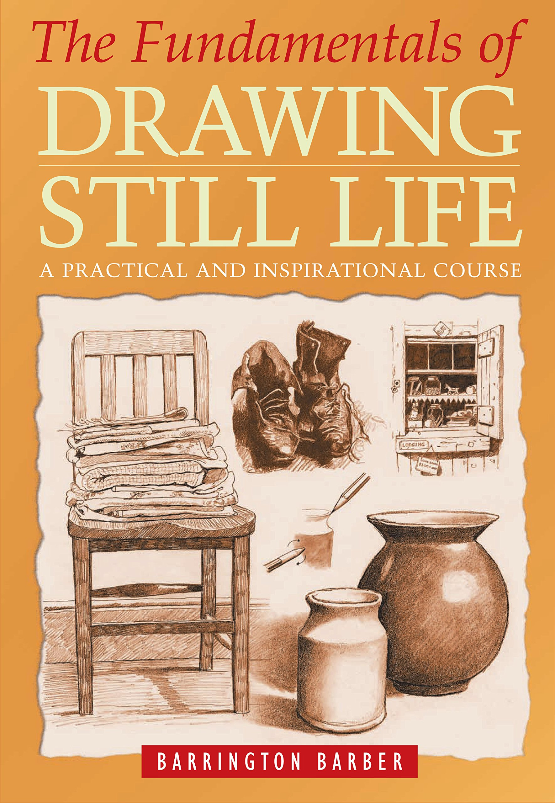The Fundamentals of Drawing Still Life: A Practical Course for Artists