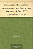 The Mirror of Literature, Amusement, and Instruction Volume 14, No. 397, November 7, 1829 (English Edition)
