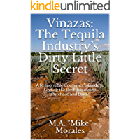 Vinazas: The Tequila Industry's Dirty Little Secret: A Responsible Consumer's Guide to Finding the Best Tequilas to Purchase and Drink (English Edition)