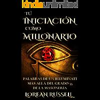 TU INICIACIÓN COMO MILLONARIO: Palabras de un Illuminati Más Allá del Grado 33 de la Masonería