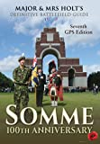 Major & Mrs Holt's Definitive Battlefield Guide Somme: 100th Anniversary (Major and Mrs Holt's Battlefield Guides)