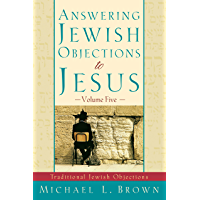 Answering Jewish Objections to Jesus, Vol. 5: Traditional Jewish Objections (English Edition)