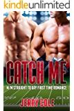 Catch Me: M/M Straight to Gay First Time Romance