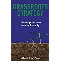 Grassroots Strategy: Cultivating B2B Growth from the Ground Up (English Edition)