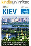 Kiev Travel Guide: The Essential Kiev Guide (2017 Edition). What to do in Kiev Ukraine: Food, Sights, Adventure, Nightlife, Arts, Culture and other cool stuff! (Go2UA travel guides)