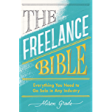 The Freelance Bible: Everything You Need to Go Solo in Any Industry